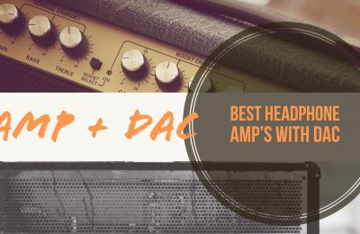 Best Amplifier DAC for Headphones With DAC