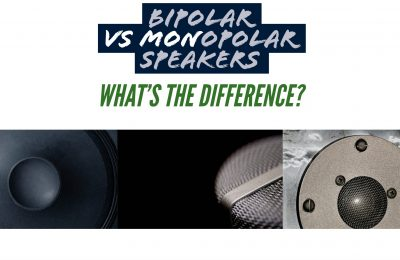 Bipolar Vs Monopolar Speakers