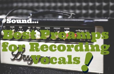 Best Preamps for Recording Vocals