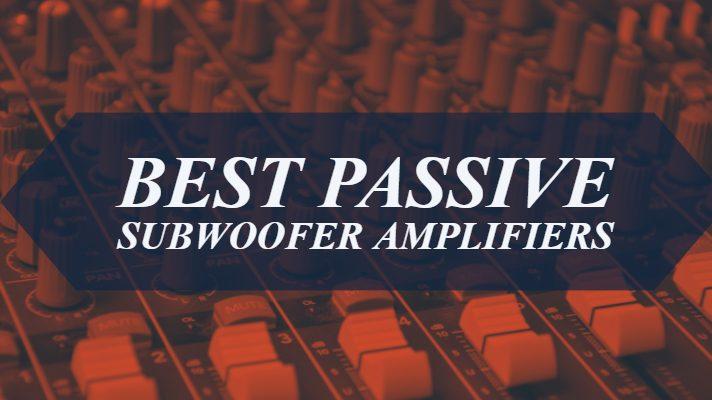 Best Passive Subwoofer Amplifiers