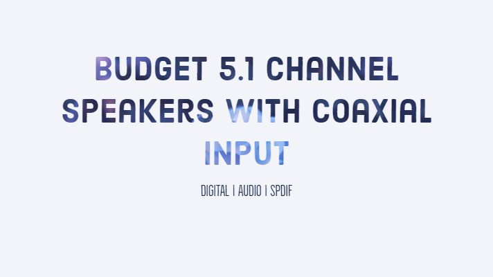 Budget 5.1 Channel Speakers with Coaxial Input