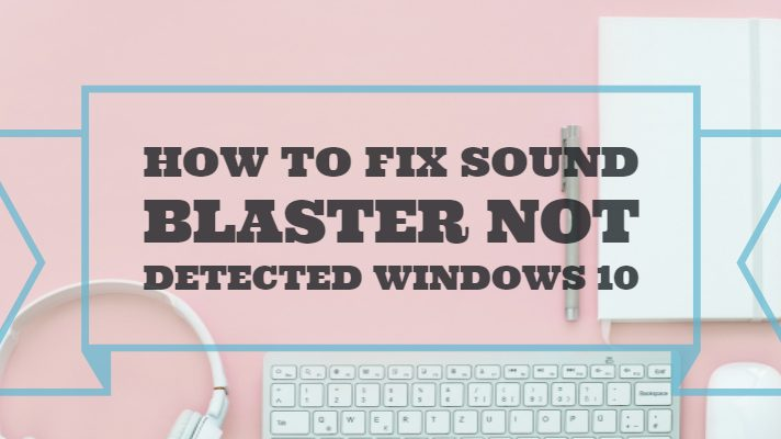 How to Fix Sound blaster not detected windows 10