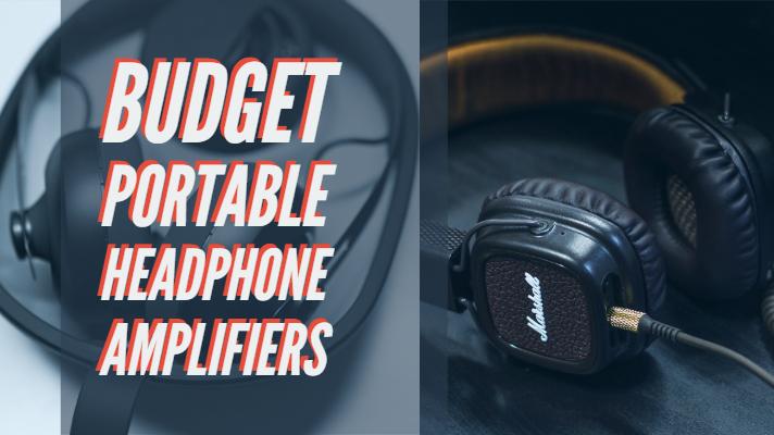 Budget Portable Headphone Amplifiers