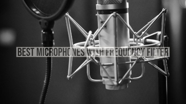 Best Microphones with Frequency filter in 2019 For Vocals and Streaming