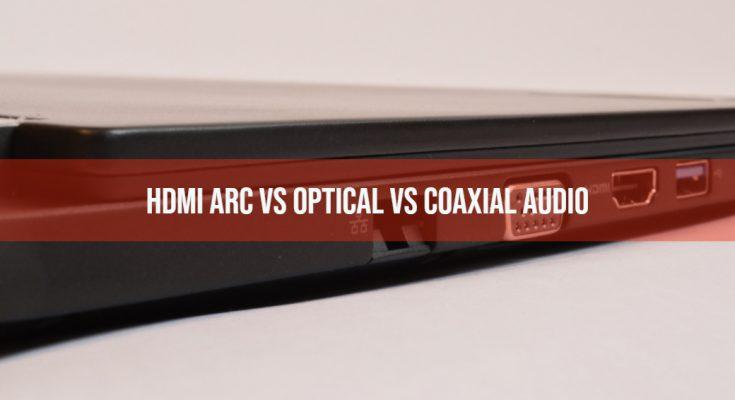 HDMI ARC vs Optical vs Coaxial Audio