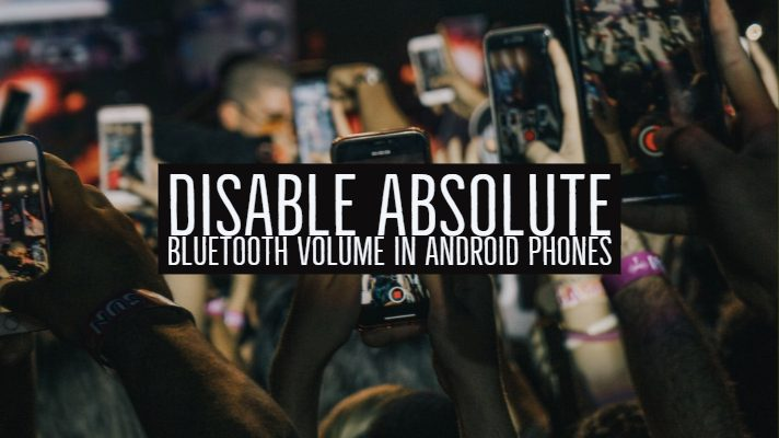Disable absolute Bluetooth Volume in Android Phones