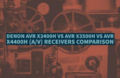 Denon AVR X3400H vs AVR X3500H vs AVR X4400H