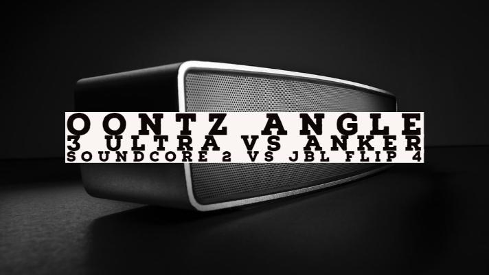Oontz Angle 3 Ultra vs Anker Soundcore 2 vs JBL Flip 4