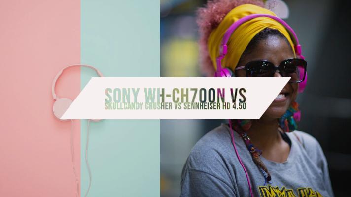 Sony WH-CH700N vs Skullcandy Crusher vs Sennheiser HD 4.50