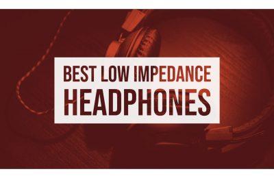 Best Low Impedance Headphones