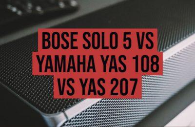 Bose Solo 5 vs Yamaha Yas 108 vs Yas 207