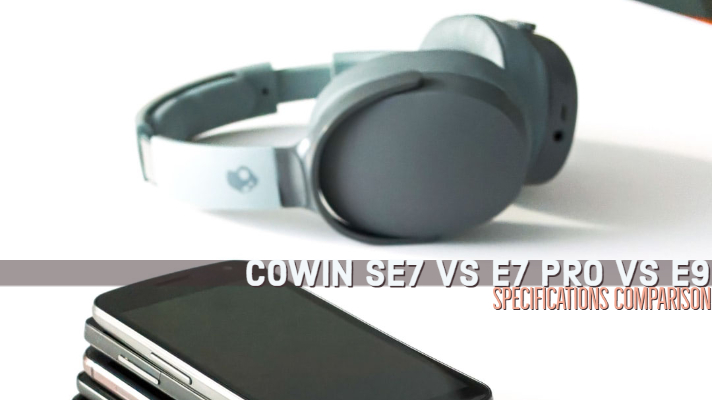 cowin se7 vs e7 pro vs e9 specifications and feature comparison cowin se7 vs e7 pro vs e9