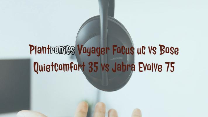 Plantronics Voyager Focus Uc Vs Bose Quietcomfort 35 Vs Jabra Evolve 75