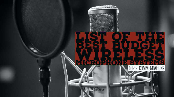 List of the Best Budget Wireless Microphone Systems