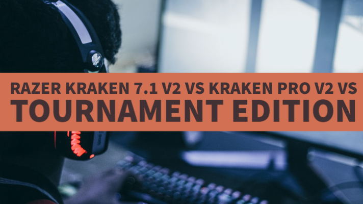 Razer Kraken 7.1 v2 vs Kraken Pro v2 vs Tournament Edition