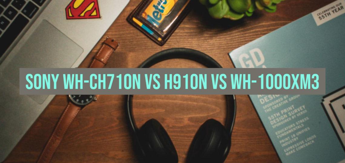 Sony WH-CH710N vs H910N vs WH-1000XM3