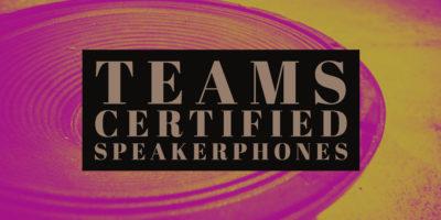 Teams Certified Speakerphones